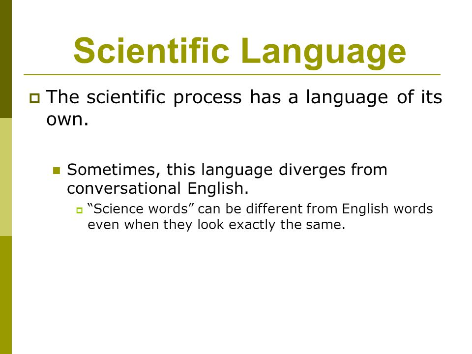 """ The scientific process has a language of its own. Sometimes, this language diverges from conversational English.  """"Science words"""" can be different"""