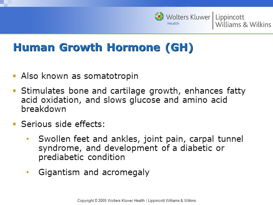 Copyright © 2009 Wolters Kluwer Health | Lippincott Williams & Wilkins Human Growth Hormone (GH)  Also known as somatotropin  Stimulates bone and ca