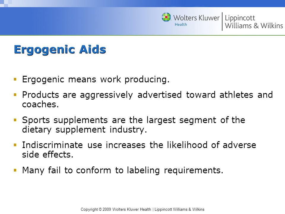 Copyright © 2009 Wolters Kluwer Health | Lippincott Williams & Wilkins Ergogenic Aids  Ergogenic means work producing.  Products are aggressively ad