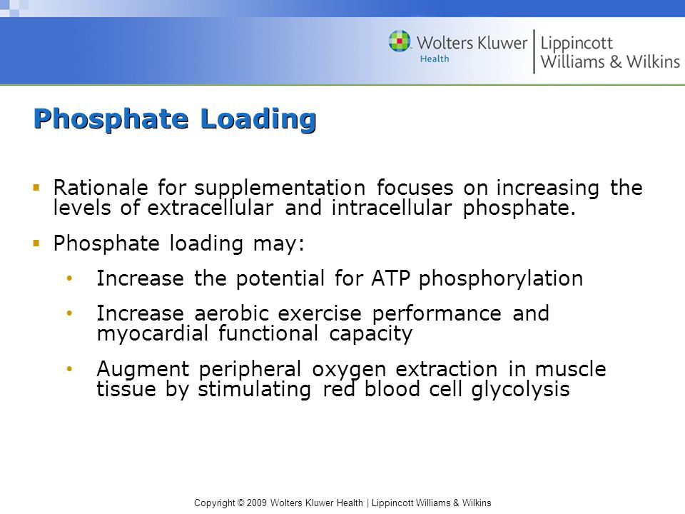 Phosphate Loading  Rationale for supplementation focuses on increasing the levels of extracellular and intracellular phosphate.  Phosphate loading m