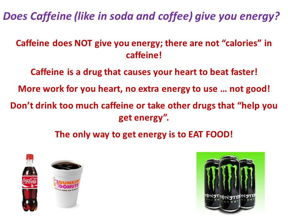 Vitamins and minerals also do not give your body energy.