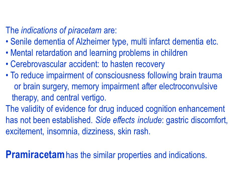 Nootropic drugs (cognition enhancers) Piracetam is a cyclic GABA derivative without GABA like activity.