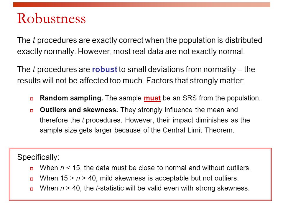 Robustness The t procedures are exactly correct when the population is distributed exactly normally.