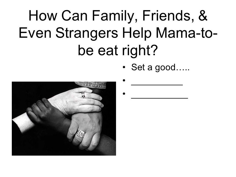 How Can Family, Friends, & Even Strangers Help Mama-to- be eat right.