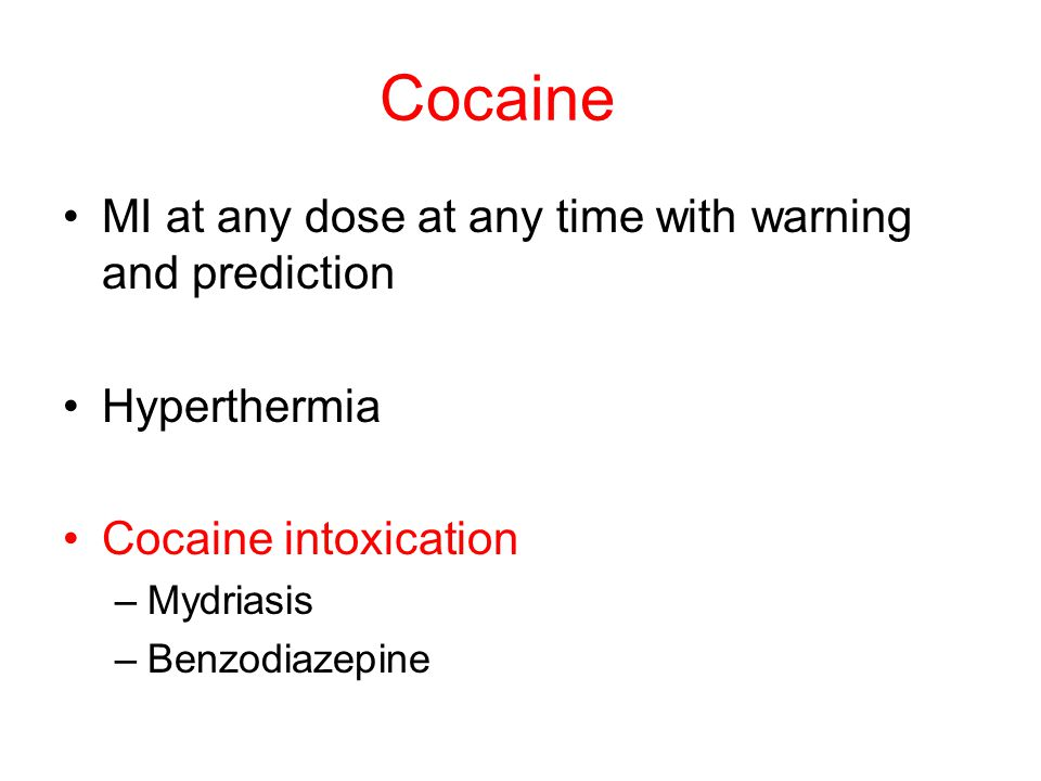 Cocaine MI at any dose at any time with warning and prediction Hyperthermia Cocaine intoxication –Mydriasis –Benzodiazepine