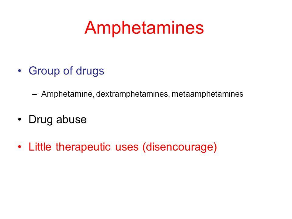 Amphetamines Group of drugs –Amphetamine, dextramphetamines, metaamphetamines Drug abuse Little therapeutic uses (disencourage)