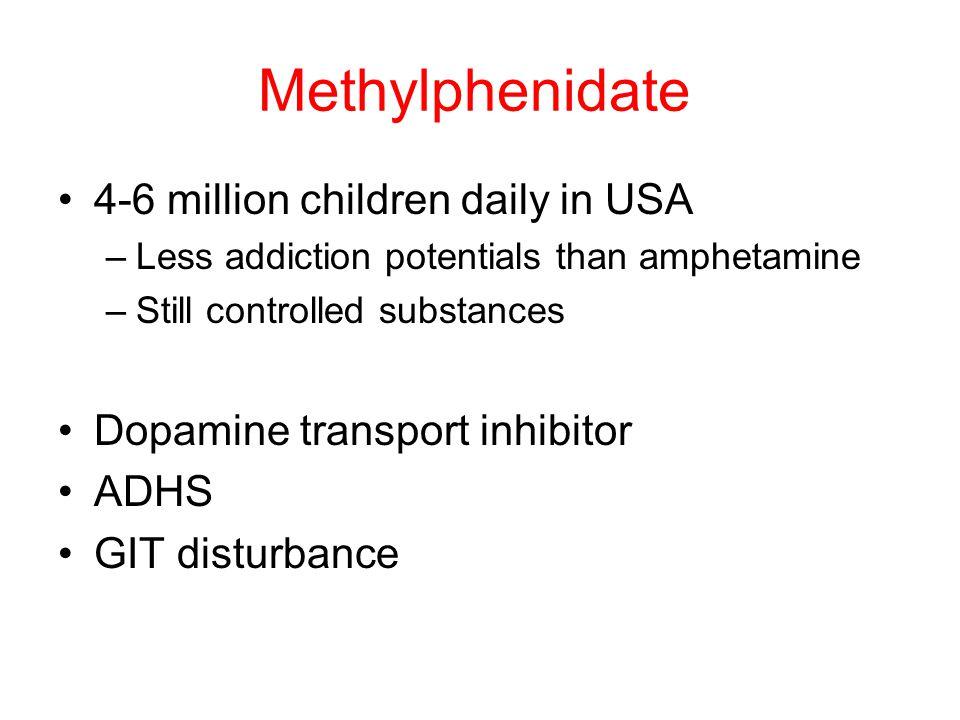 Methylphenidate 4-6 million children daily in USA –Less addiction potentials than amphetamine –Still controlled substances Dopamine transport inhibitor ADHS GIT disturbance