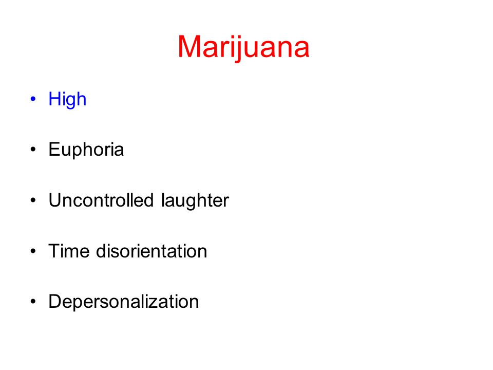 Marijuana High Euphoria Uncontrolled laughter Time disorientation Depersonalization