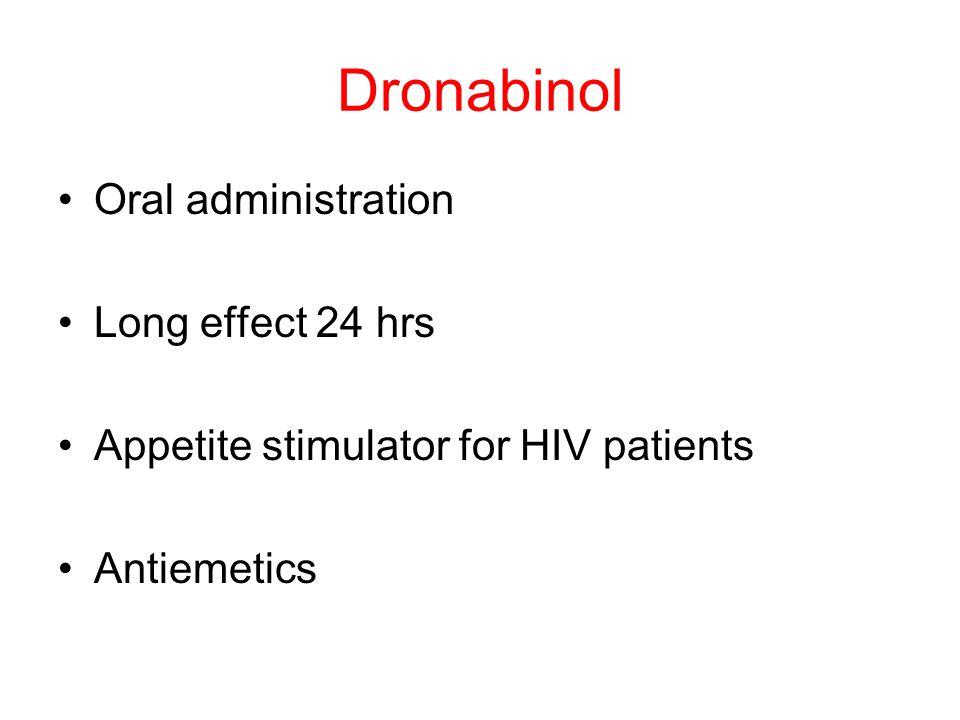 Dronabinol Oral administration Long effect 24 hrs Appetite stimulator for HIV patients Antiemetics