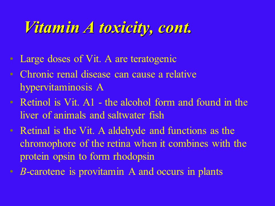 Vitamin A toxicity, cont. Large doses of Vit.