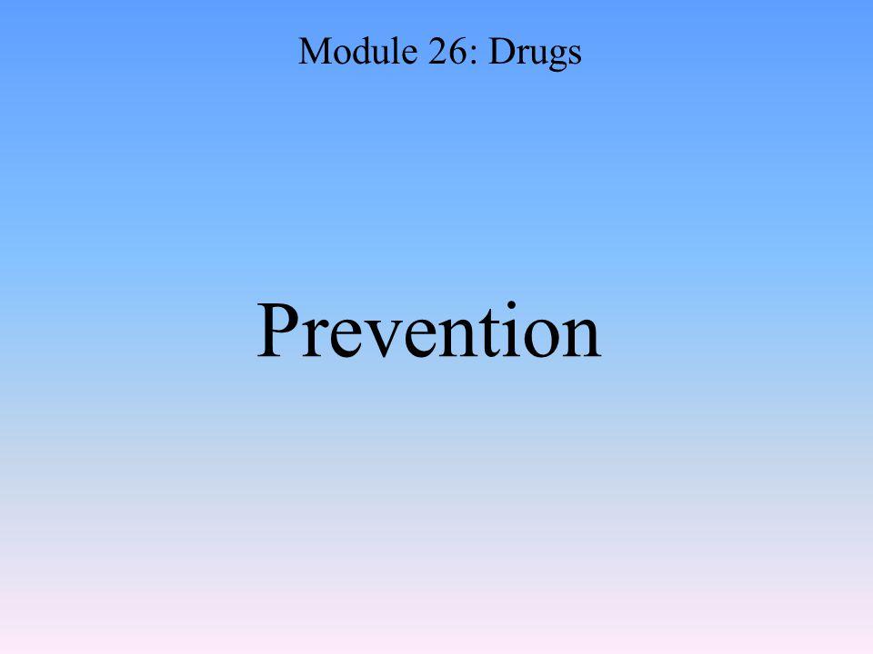 Prevention Module 26: Drugs