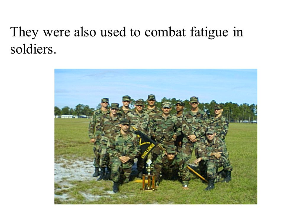 They were also used to combat fatigue in soldiers.