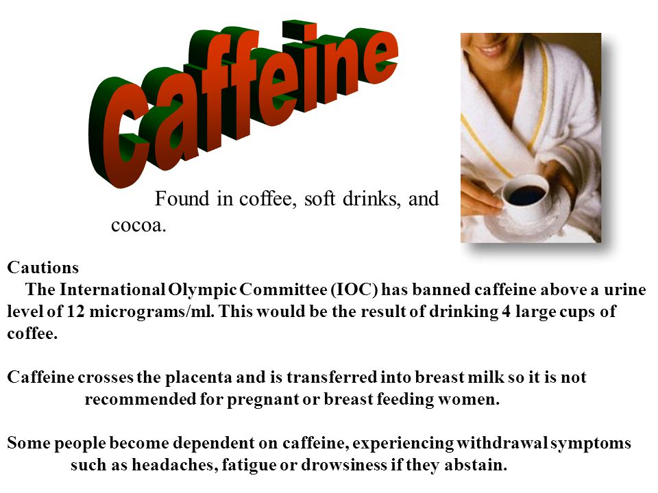 Found in coffee, soft drinks, and cocoa.