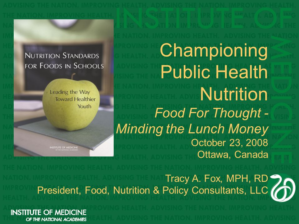Championing Public Health Nutrition Food For Thought - Minding the Lunch Money October 23, 2008 Ottawa, Canada Tracy A.