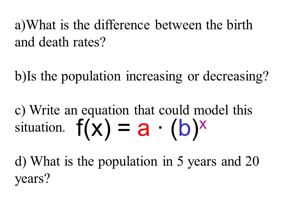 a)What is the difference between the birth and death rates? b)Is the population increasing or decreasing? c) Write an equation that could model this s