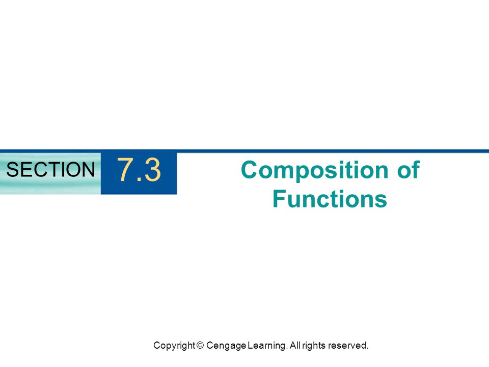 Copyright © Cengage Learning. All rights reserved. Composition of Functions SECTION 7.3