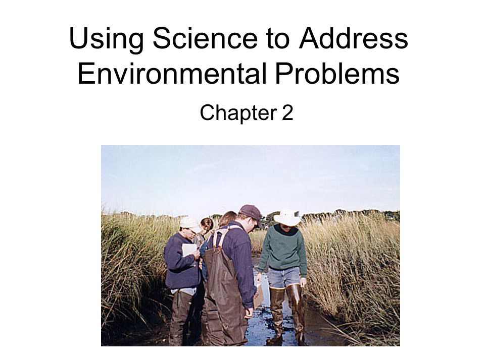 Using Science to Address Environmental Problems Chapter 2