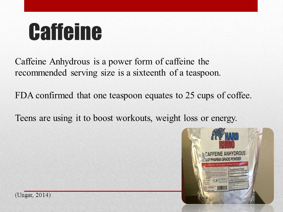 Caffeine Also used by mixing into other energy drinks, homemade shakes, and coffee.