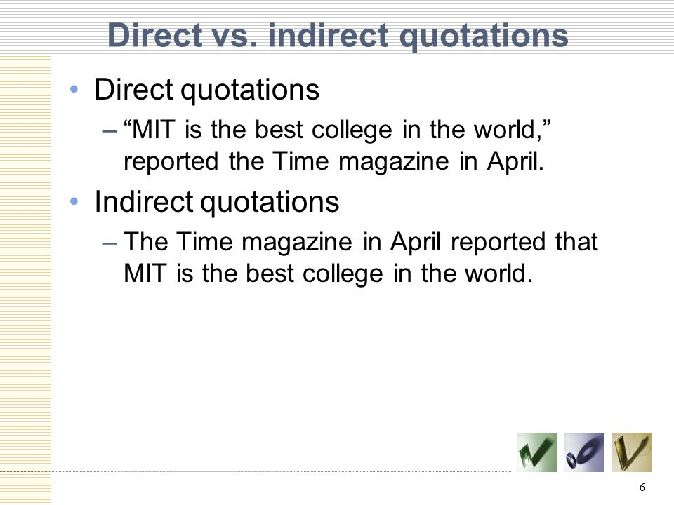 "Direct vs. indirect quotations Direct quotations –""MIT is the best college in the world,"" reported the Time magazine in April. Indirect quotations –Th"
