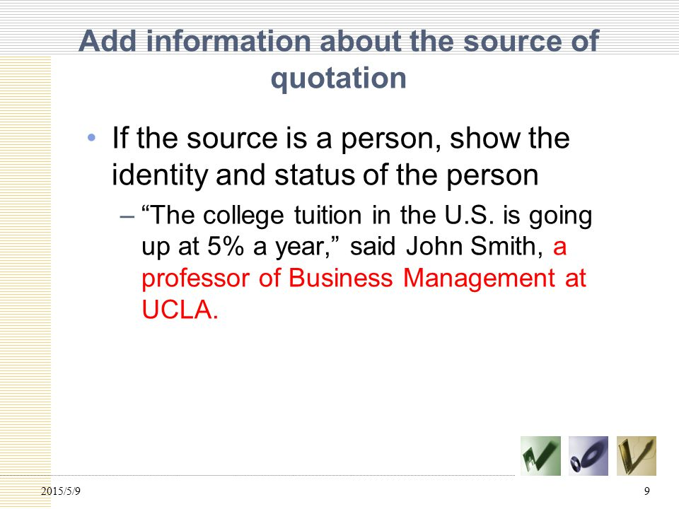 Add information about the source of quotation If the source is a person, show the identity and status of the person – The college tuition in the U.S.