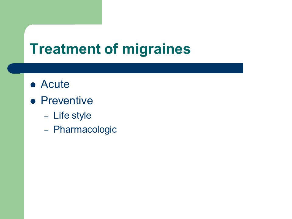 Treatment of migraines Acute Preventive – Life style – Pharmacologic