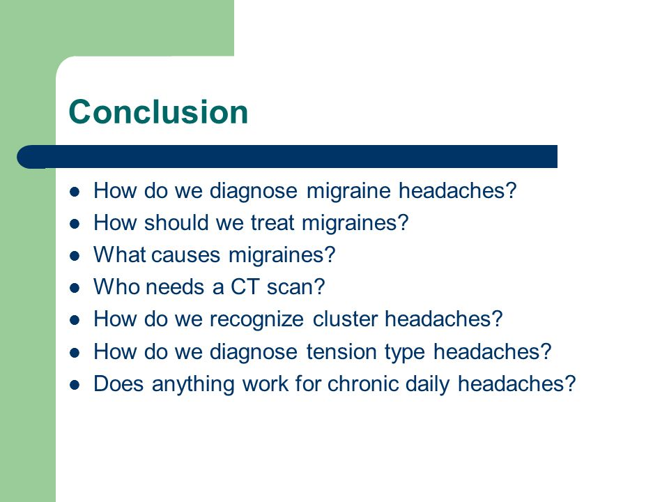 Conclusion How do we diagnose migraine headaches. How should we treat migraines.