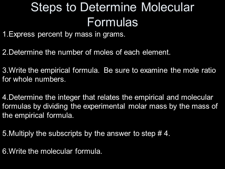 Steps to Determine Molecular Formulas 1.Express percent by mass in grams.