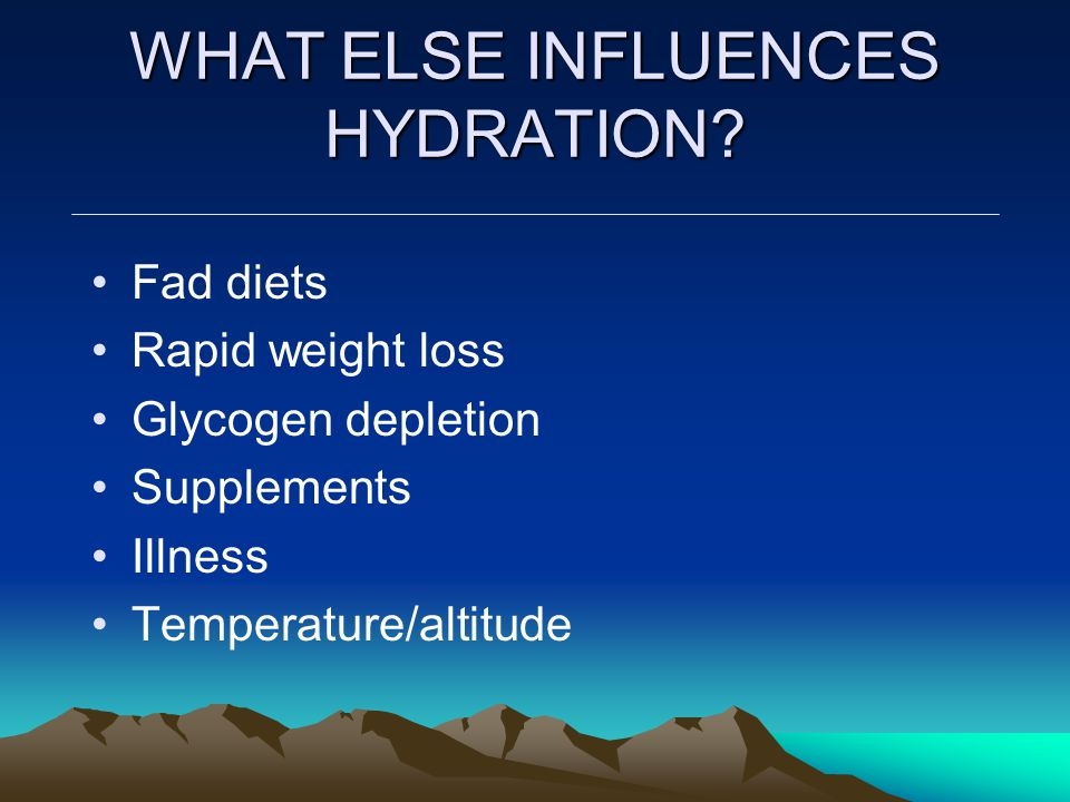 WHAT ELSE INFLUENCES HYDRATION.