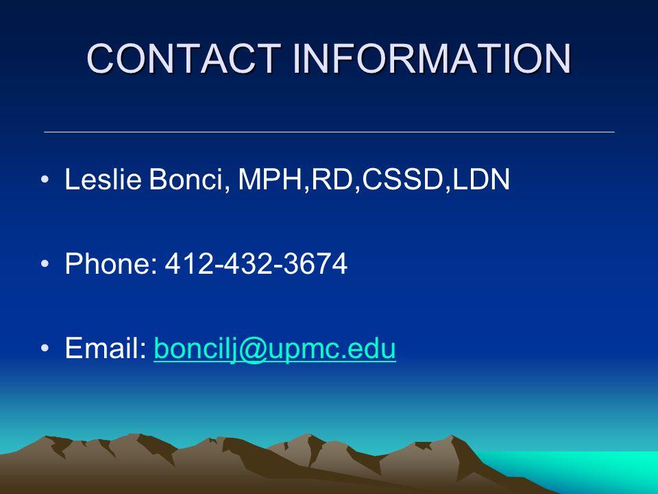 CONTACT INFORMATION Leslie Bonci, MPH,RD,CSSD,LDN Phone: 412-432-3674 Email: boncilj@upmc.eduboncilj@upmc.edu