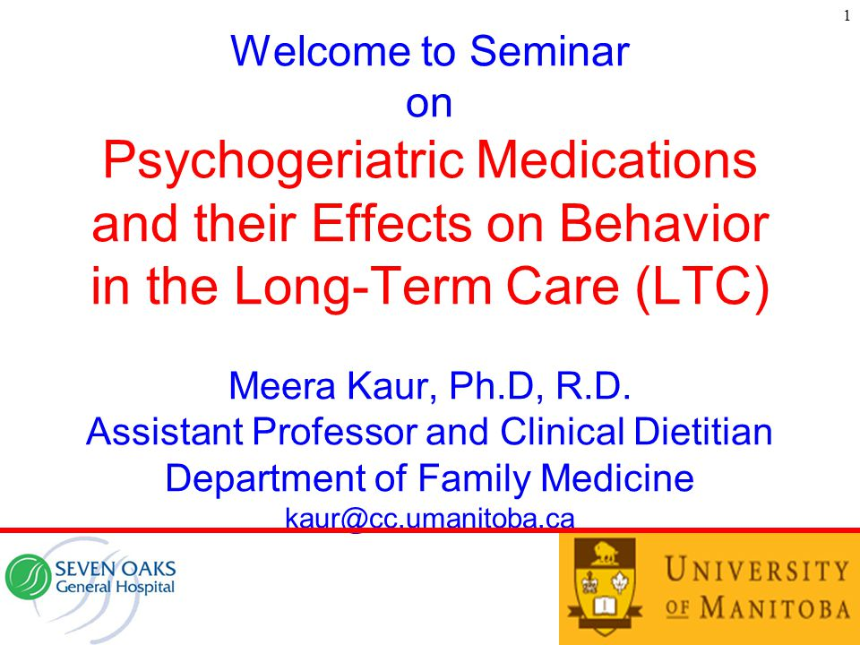 Welcome to Seminar on Psychogeriatric Medications and their Effects on Behavior in the Long-Term Care (LTC) Meera Kaur, Ph.D, R.D.