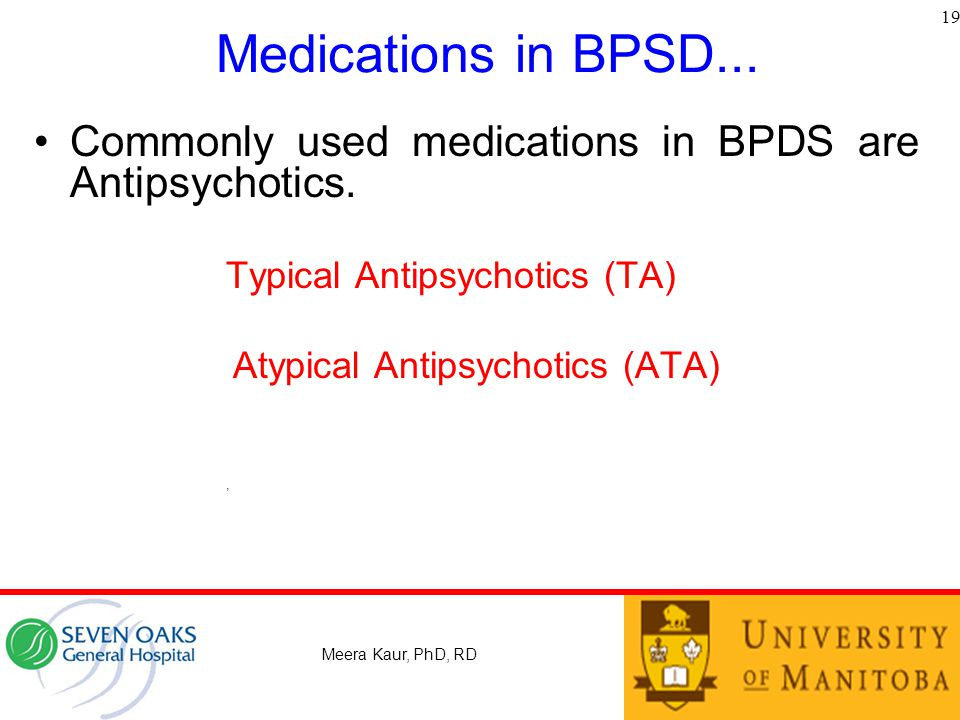 Medications in BPSD...Commonly used medications in BPDS are Antipsychotics.