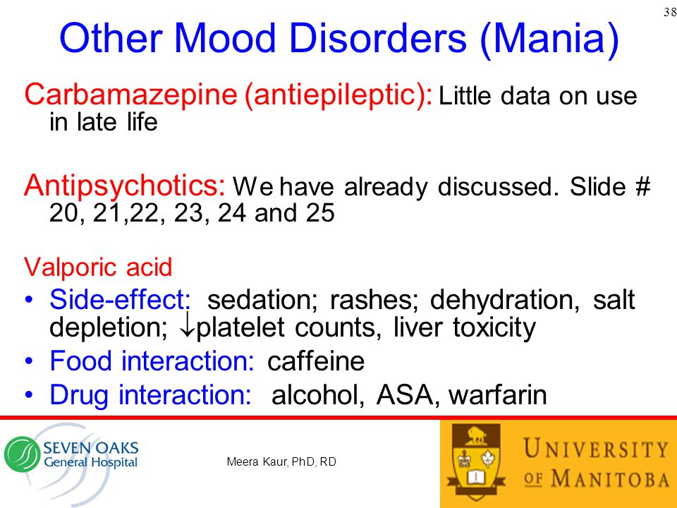 Other Mood Disorders (Mania) Carbamazepine (antiepileptic): Little data on use in late life Antipsychotics: We have already discussed.