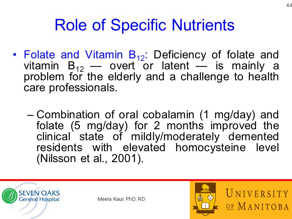 Role of Specific Nutrients Folate and Vitamin B 12 : Deficiency of folate and vitamin B 12 — overt or latent — is mainly a problem for the elderly and a challenge to health care professionals.