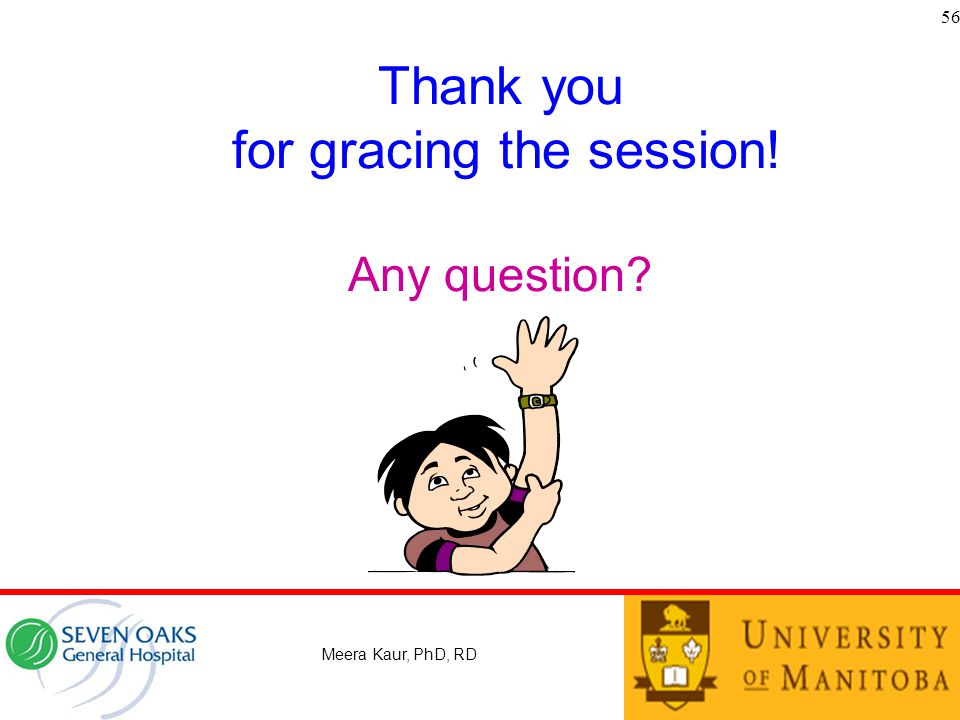 Thank you for gracing the session! Any question? 56 Meera Kaur, PhD, RD