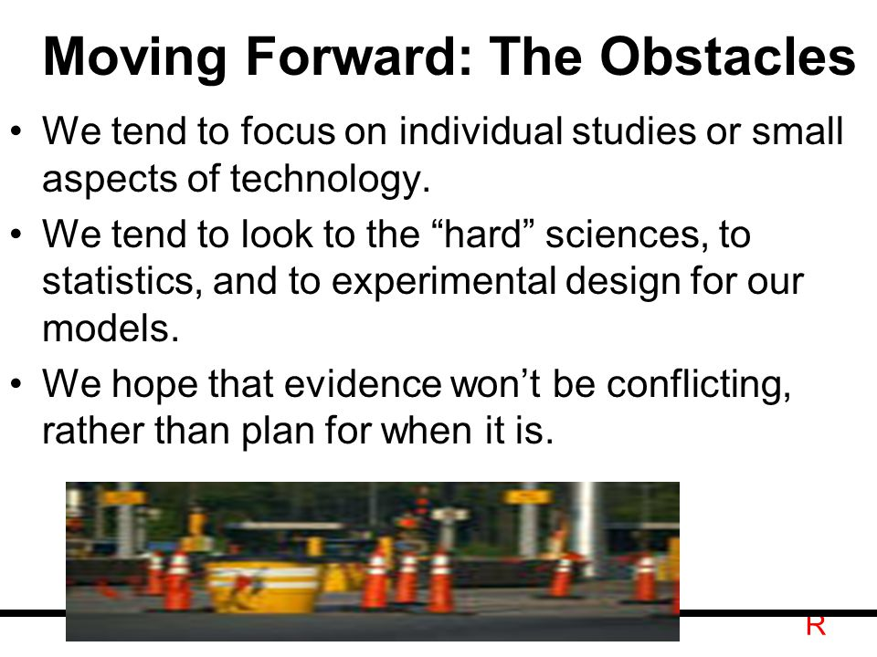 R Moving Forward: The Obstacles We tend to focus on individual studies or small aspects of technology.
