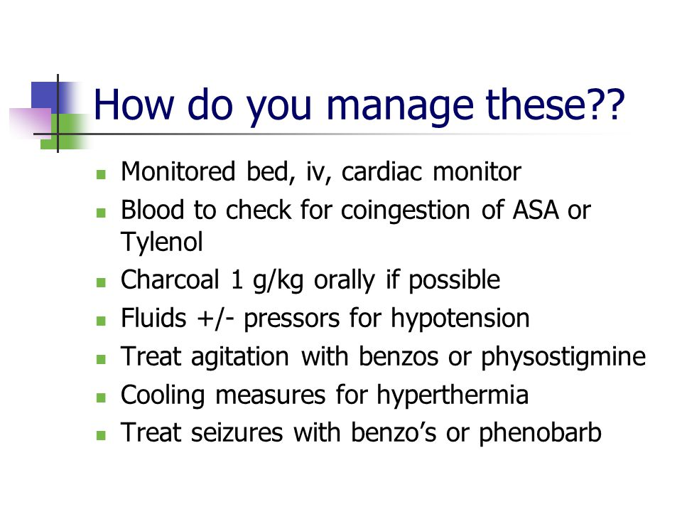 Clinical Manifestations Peripheral Anticholinergic symptoms: Hypertension Tachycardia Hyperthermia Mydriasis Dry, flushed skin Urinary retention ECG: Sinus tachycardia Prolonged QRS/QTc
