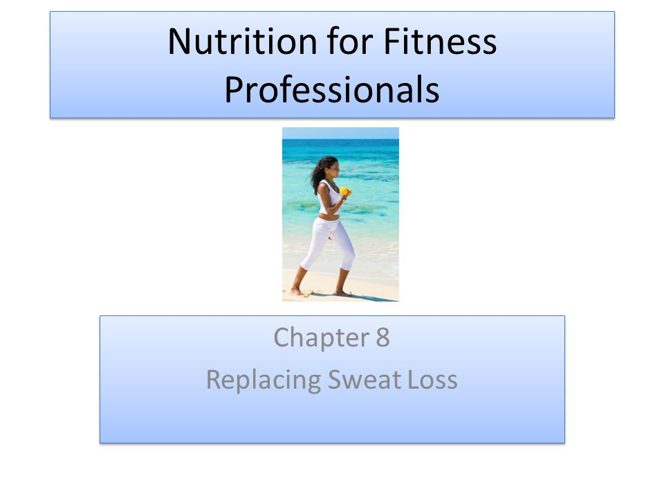 Nutrition for Fitness Professionals Chapter 8 Replacing Sweat Loss Chapter 8 Replacing Sweat Loss