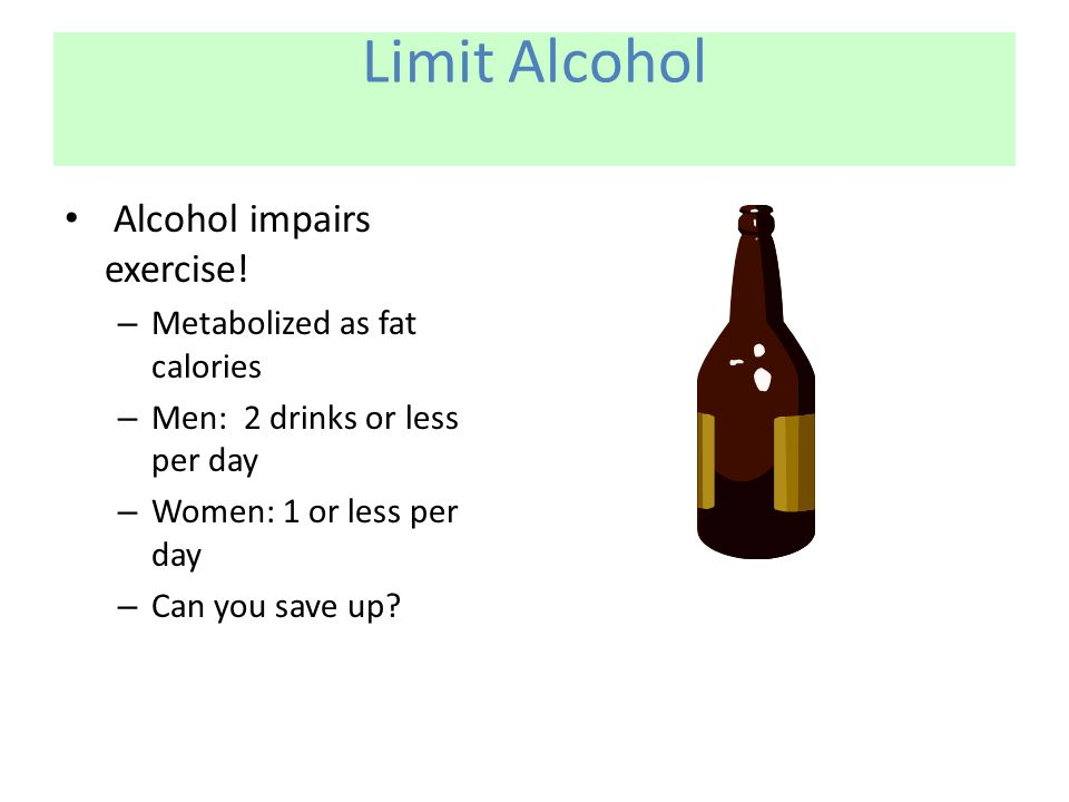 Limit Alcohol Alcohol impairs exercise.