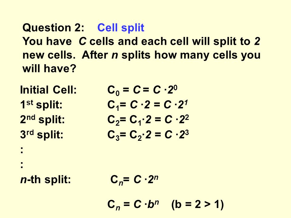Question 2: Cell split You have C cells and each cell will split to 2 new cells.