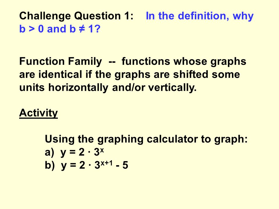 Challenge Question 1: In the definition, why b > 0 and b ≠ 1.