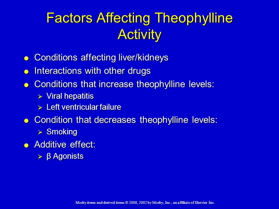 Mosby items and derived items © 2008, 2002 by Mosby, Inc., an affiliate of Elsevier Inc. Factors Affecting Theophylline Activity  Conditions affectin