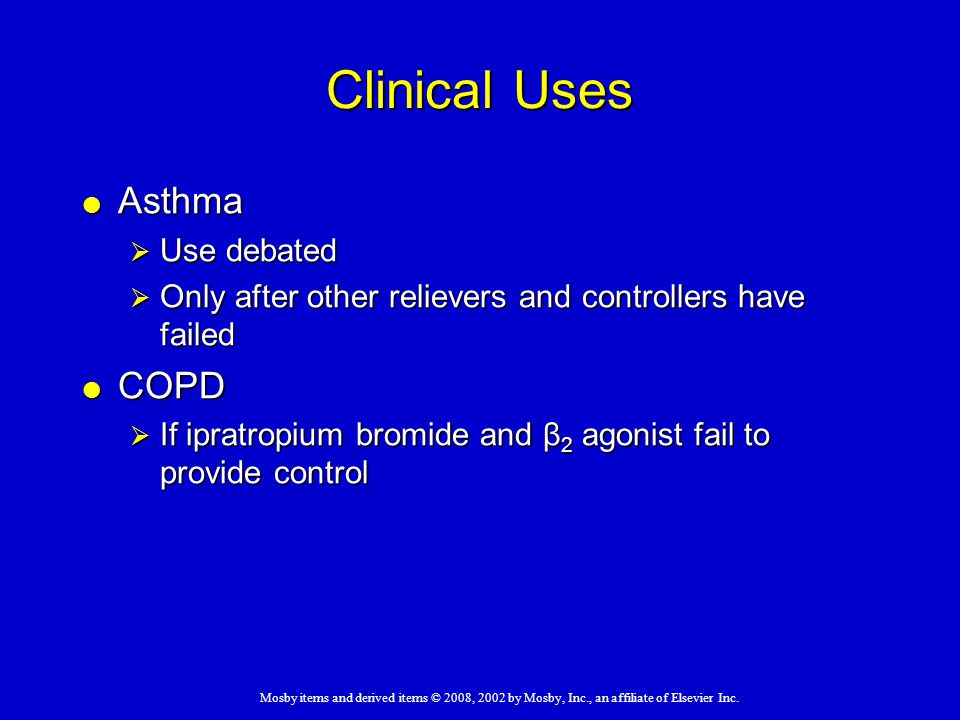 Mosby items and derived items © 2008, 2002 by Mosby, Inc., an affiliate of Elsevier Inc. Clinical Uses  Asthma  Use debated  Only after other relie