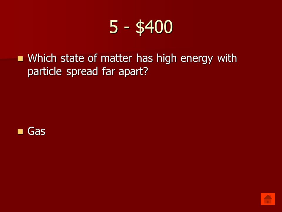 5 - $300 Which state of matter has no shape or volume? Which state of matter has no shape or volume? Gas Gas