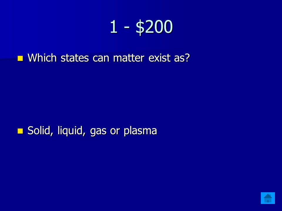 1 - $100 What is matter. What is matter. Matter is anything that has mass and volume.