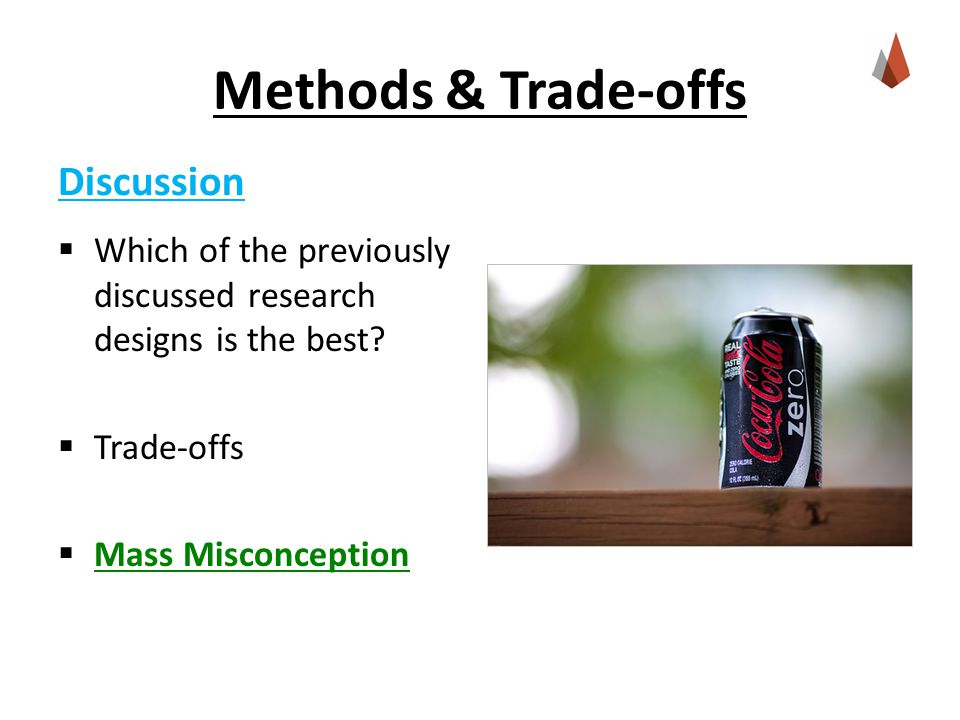 Methods & Trade-offs  Which of the previously discussed research designs is the best.