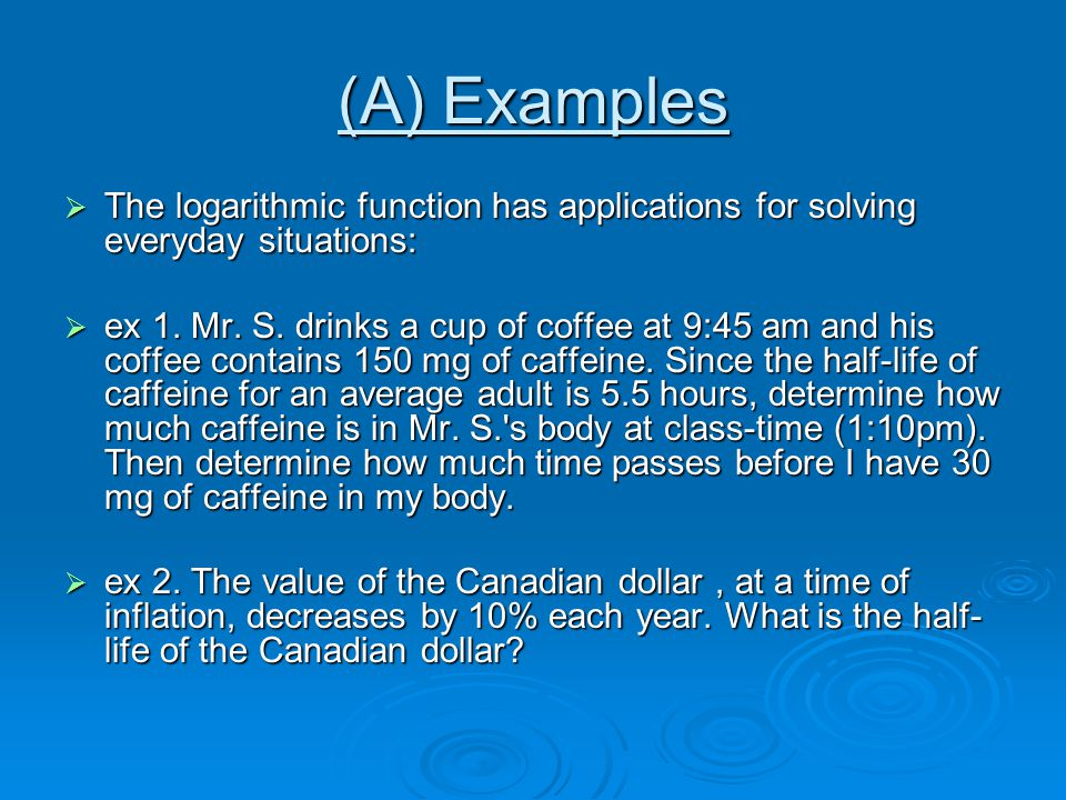 (A) Examples  The logarithmic function has applications for solving everyday situations:  ex 1.