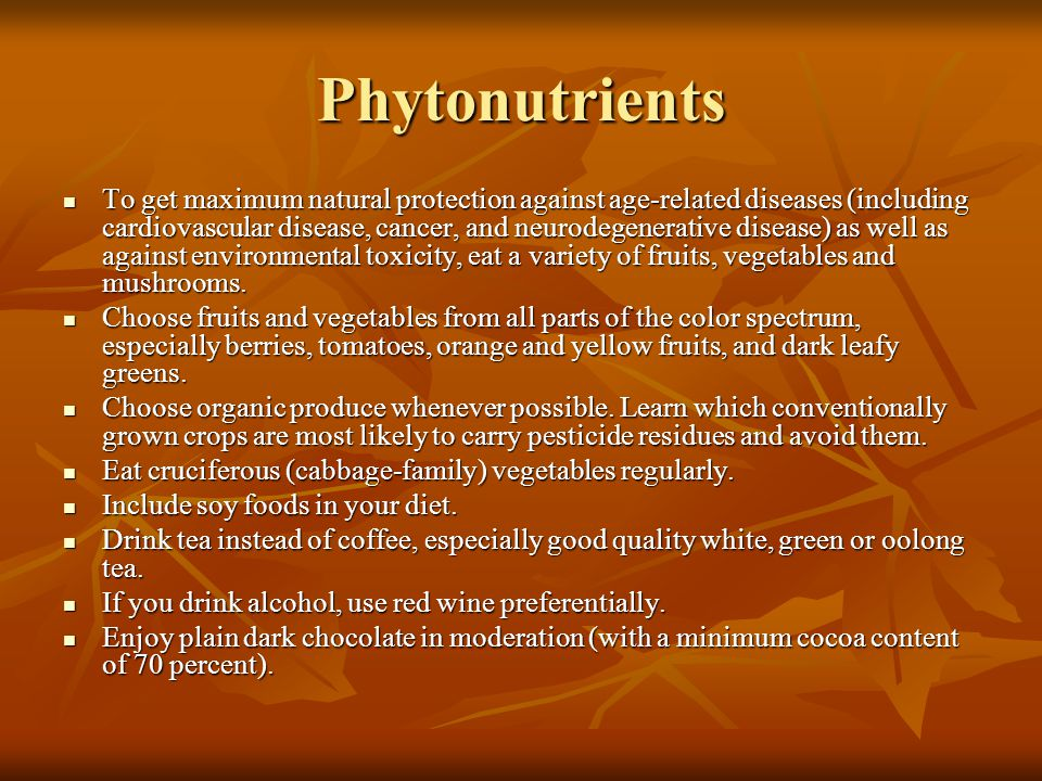 Phytonutrients To get maximum natural protection against age-related diseases (including cardiovascular disease, cancer, and neurodegenerative disease) as well as against environmental toxicity, eat a variety of fruits, vegetables and mushrooms.