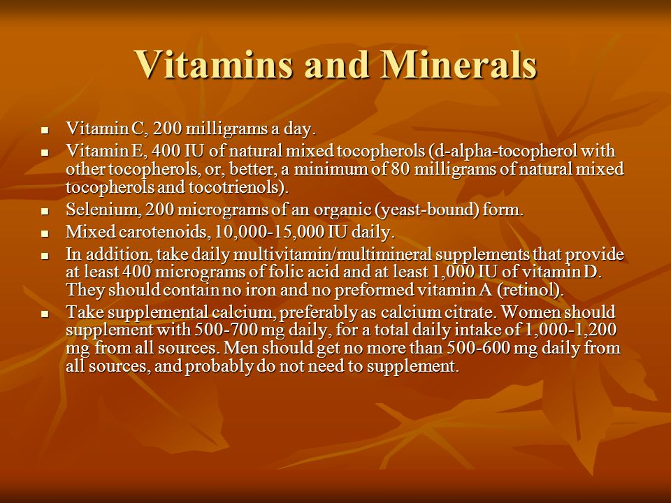 Vitamins and Minerals Vitamin C, 200 milligrams a day.