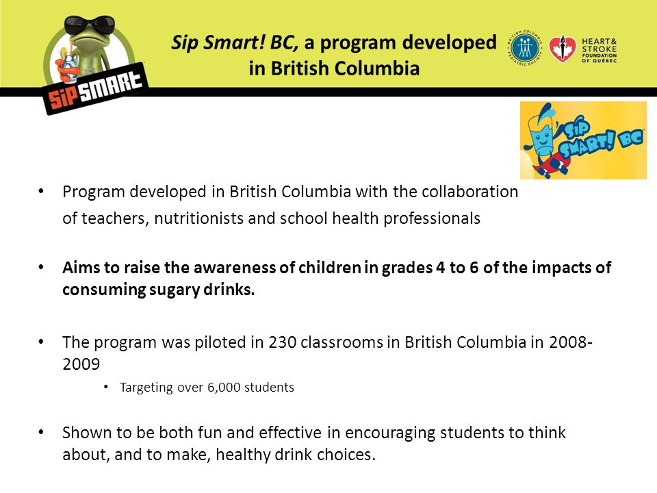 Sip Smart! BC, a program developed in British Columbia Program developed in British Columbia with the collaboration of teachers, nutritionists and sch