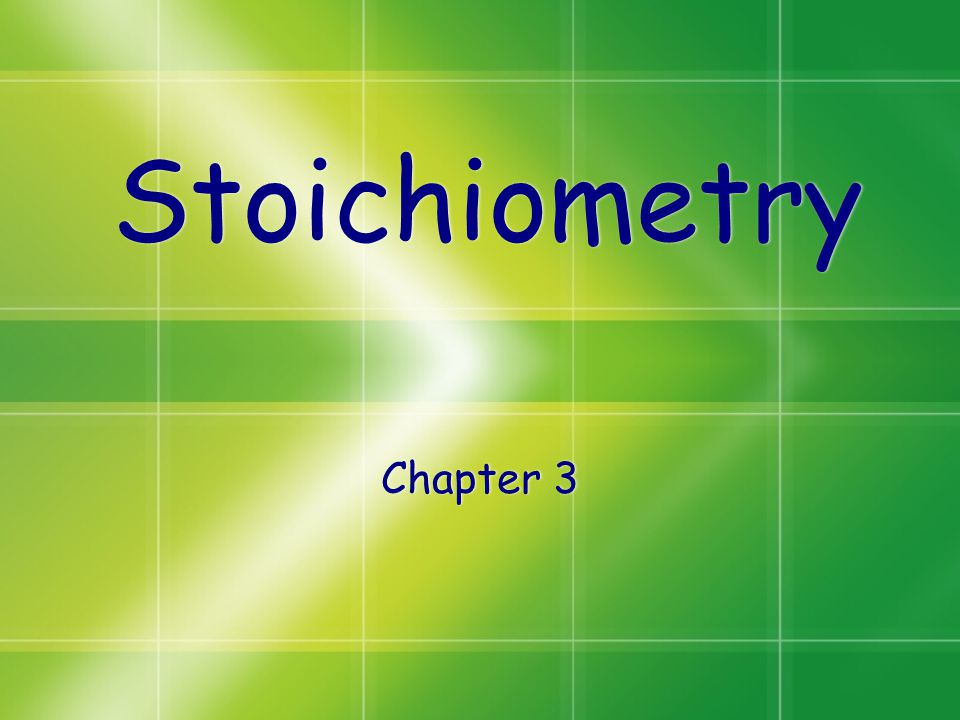 Stoichiometry Chapter 3